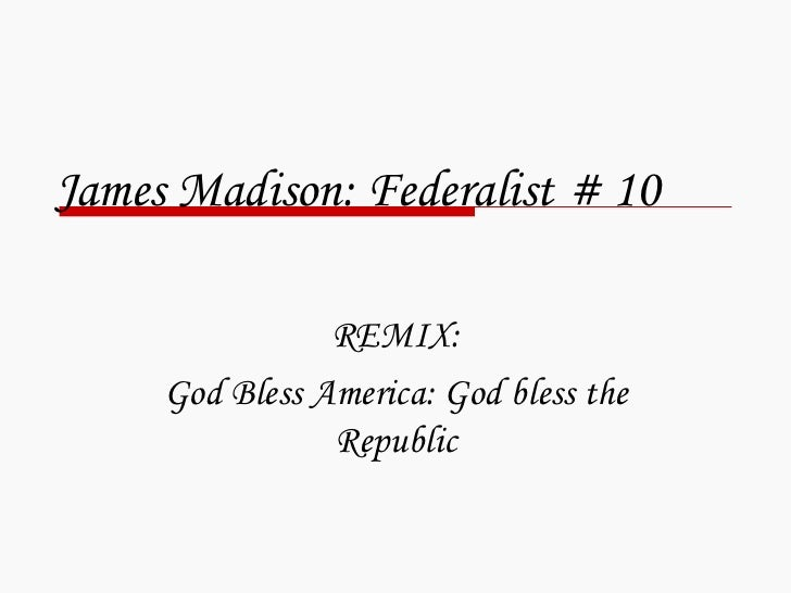 James Madison: Federalist # 10 REMIX: God Bless America: God bless the Republic