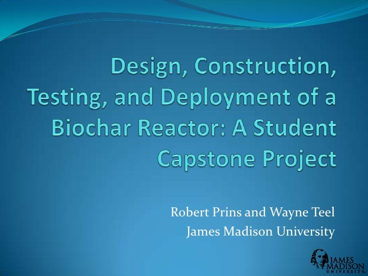 James Madison U - Design, Construction, Testing and Deployment of Biochar Reactor - Open 2011