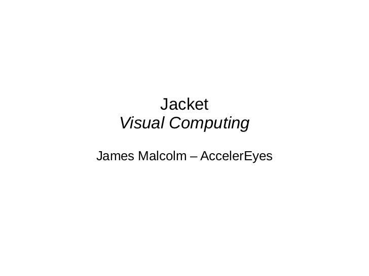 [Harvard CS264] 15a - Jacket: Visual Computing (James Malcolm, Accelereyes)