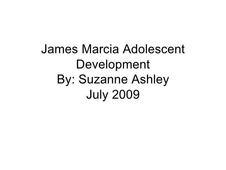 James Marcia Adolescent Development By: Suzanne Ashley July 2009