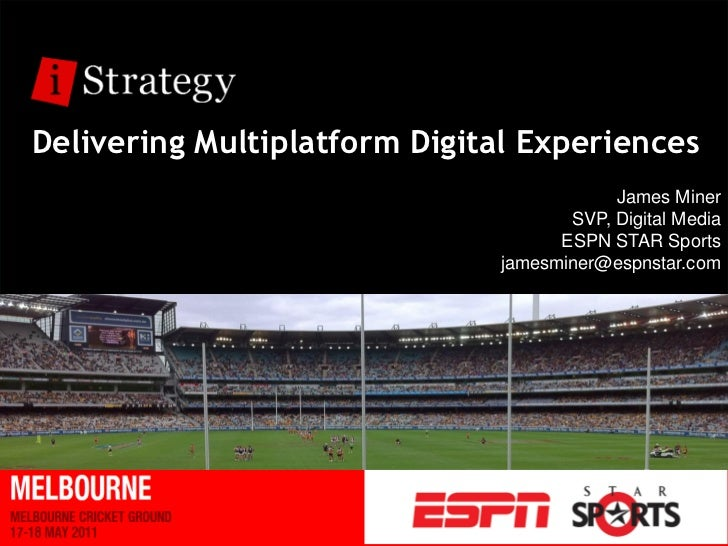 Delivering Multiplatform Digital Experiences                                          James Miner                         ...