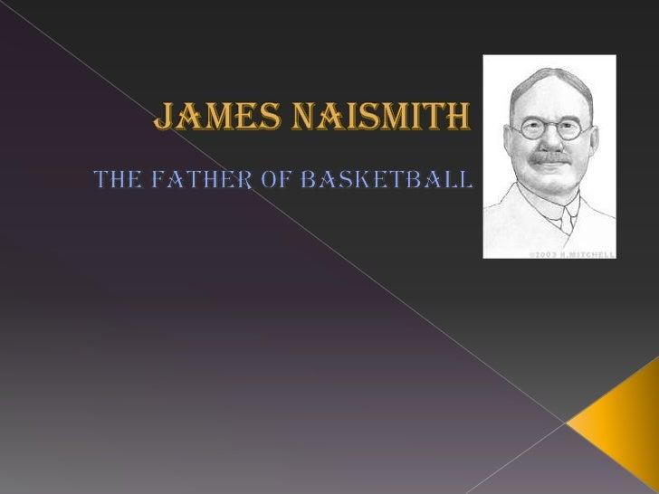 James Naismith<br />The Father of Basketball<br />