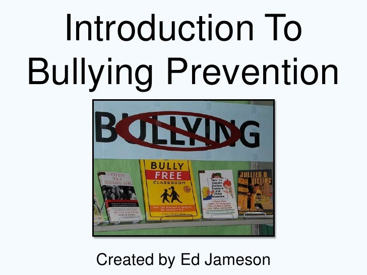 Introduction ToBullying Prevention    Created by Ed Jameson