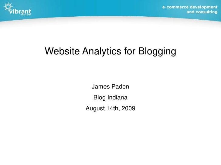 Website Analytics for Blogging<br />James Paden<br />Blog Indiana<br />August 14th, 2009<br />