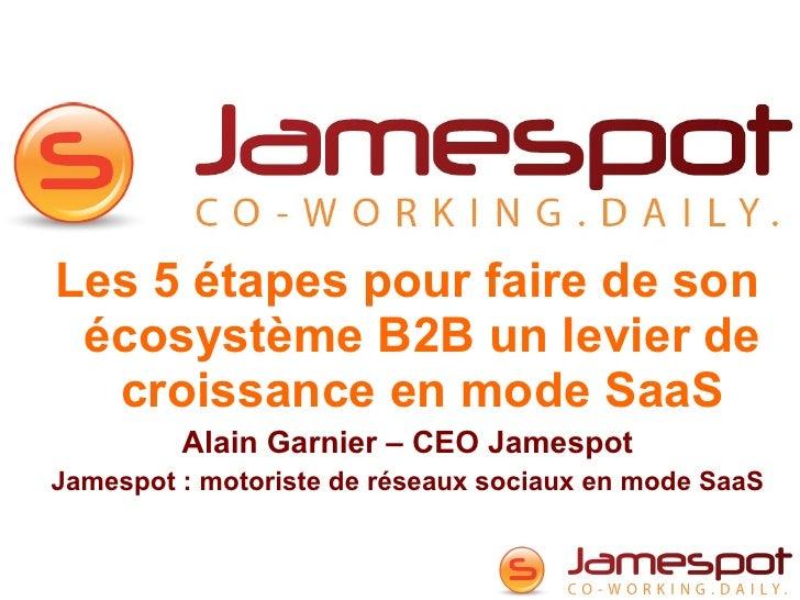 <ul><li>Les 5 étapes pour faire de son écosystème B2B un levier de croissance en mode SaaS </li></ul><ul><li>Alain Garnier...