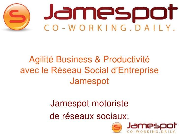 Agilité Business & Productivitéavec le Réseau Social d'Entreprise             Jamespot       Jamespot motoriste       de r...