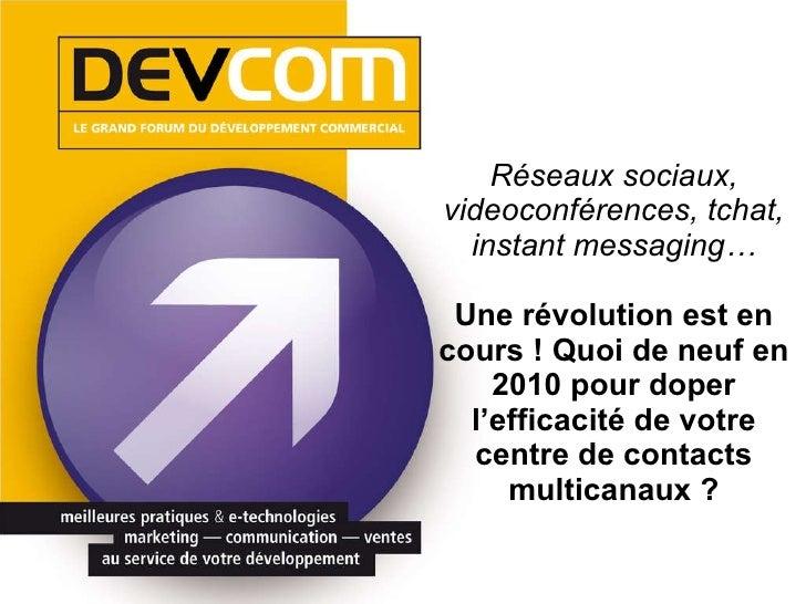 Réseaux sociaux, videoconférences, tchat, instant messaging… Une révolution est en cours ! Quoi de neuf en 2010 pour doper...