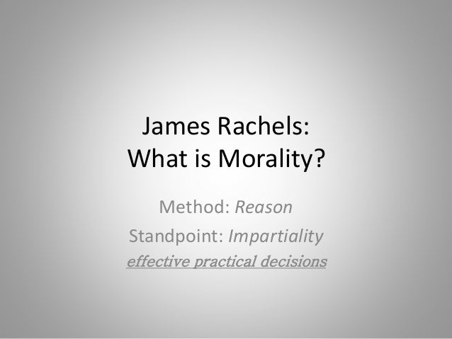 james rachels views on morality of euthanasia James rachels was an american moral philosopher who was  a revised view of such matters as suicide and euthanasia, as  from a moral point of view,.
