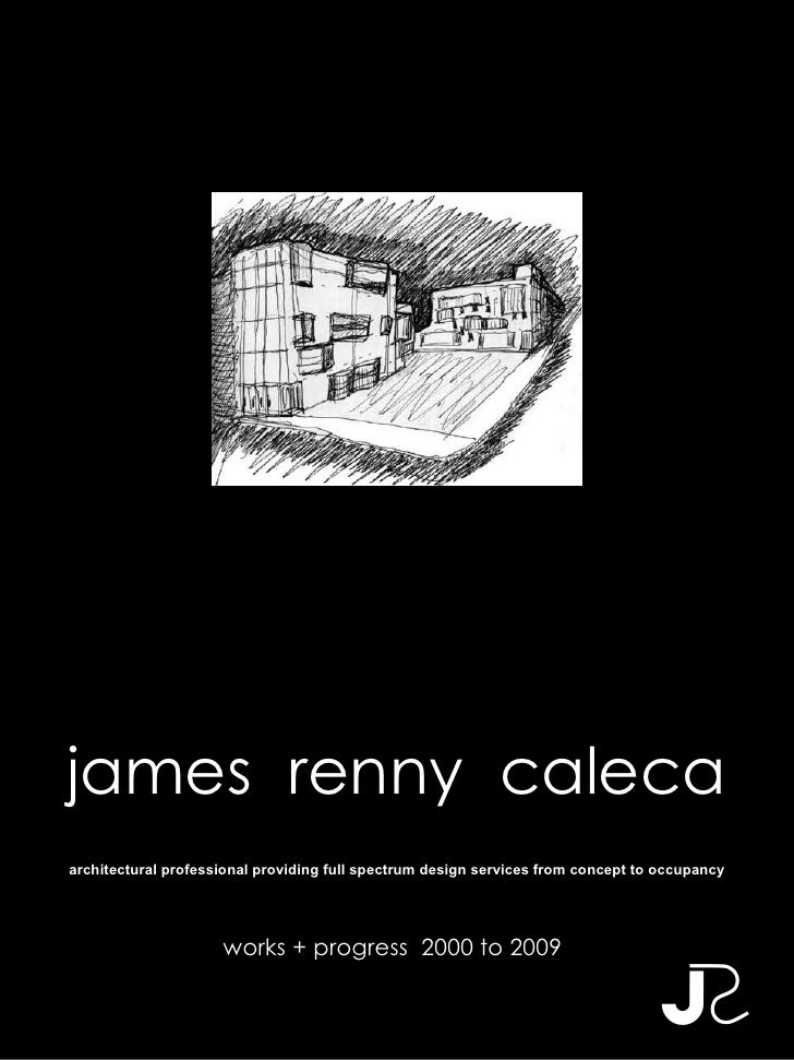 james  renny  caleca works + progress  2000 to 2009 architectural professional providing full spectrum design services fro...