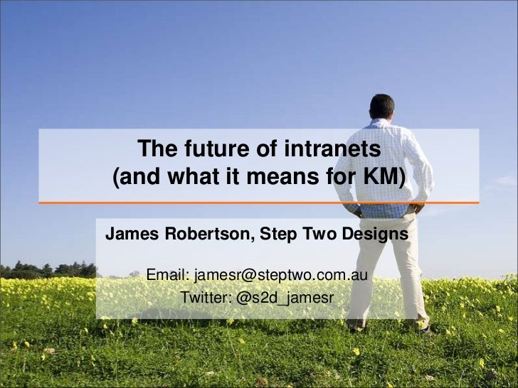 The future of intranets(and what it means for KM)<br />James Robertson, Step Two Designs<br />Email: jamesr@steptwo.com.au...