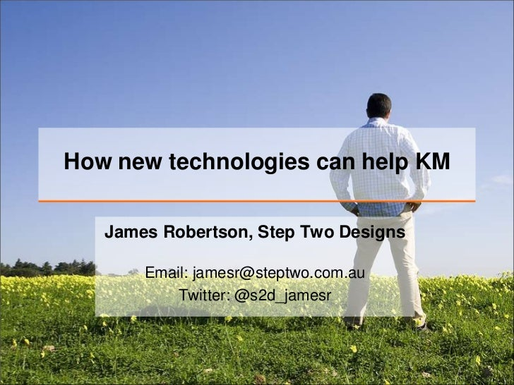 How new technologies can help KM<br />James Robertson, Step Two Designs<br />Email: jamesr@steptwo.com.auTwitter: @s2d_jam...