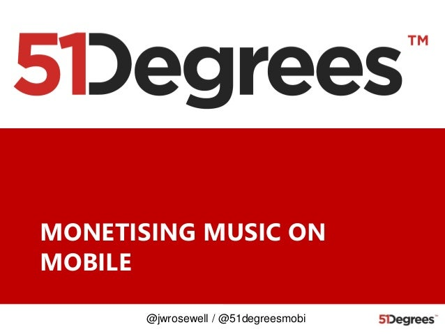 James Rosewell  51 degrees Monetising music on mobile - Music 4.5 The Music In-App Economy
