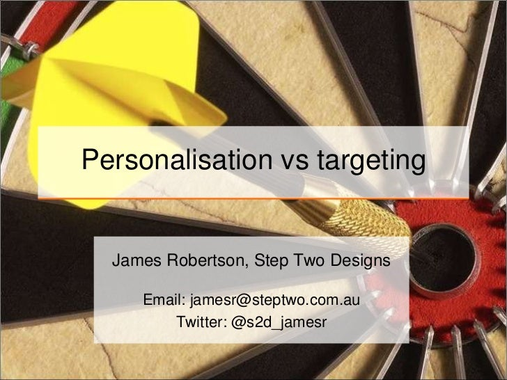 Personalisation vs targeting<br />James Robertson, Step Two Designs<br />Email: jamesr@steptwo.com.auTwitter: @s2d_jamesr<...