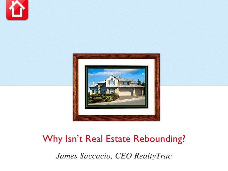 Why Isn't Real Estate Rebounding? James Saccacio, CEO RealtyTrac