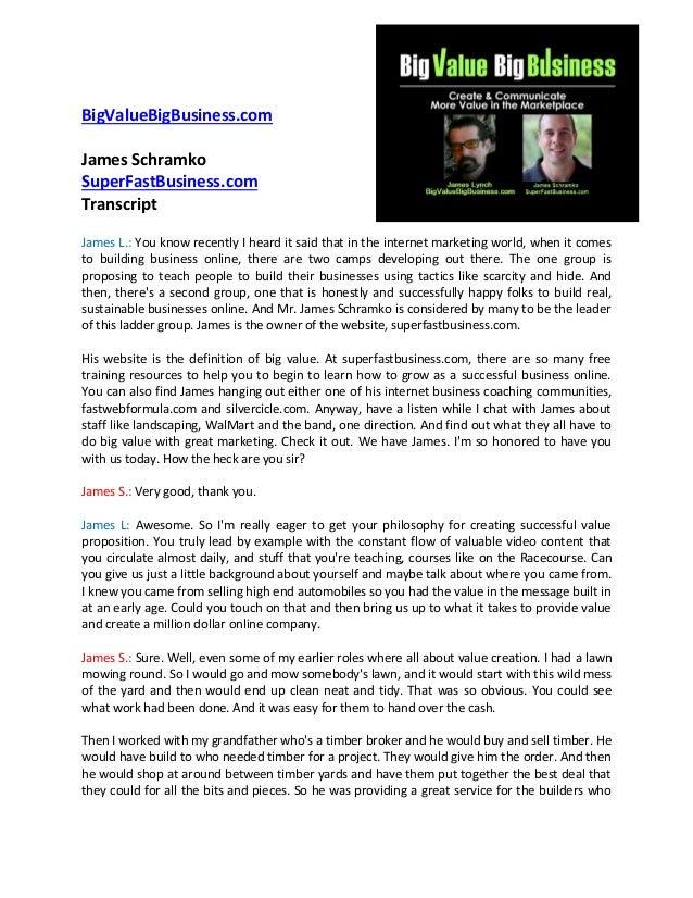 BigValueBigBusiness.com James Schramko SuperFastBusiness.com Transcript James L.: You know recently I heard it said that i...