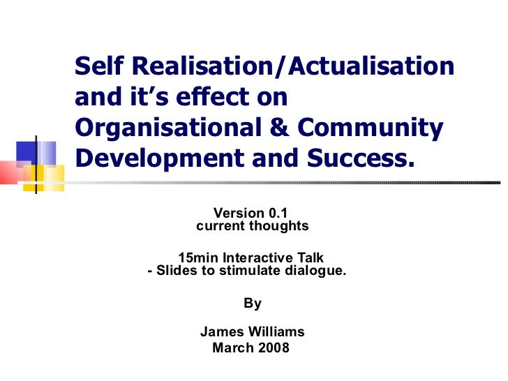 Self Realisation/Actualisation and it's effect on Organisational & Community Development and Success. Version 0.1  current...