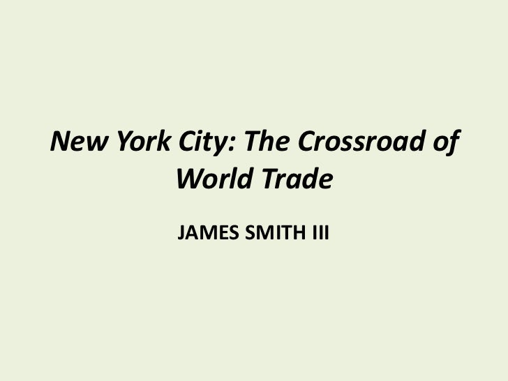 New York City: The Crossroad of World Trade<br />JAMES SMITH III<br />