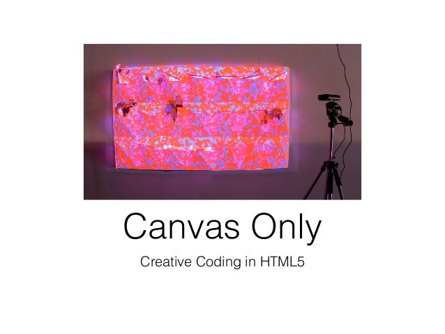 Canvas Only Creative Coding in HTML5
