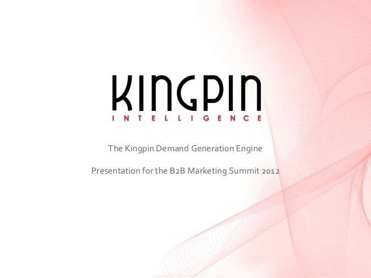 The Kingpin Demand Generation EnginePresentation for the B2B Marketing Summit 2012