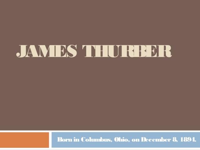 JAMES THURBER Born in Columbus, Ohio, on December8, 1894.