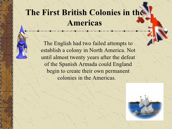 The First British Colonies in the Americas The English had two failed attempts to establish a colony in North America. Not...