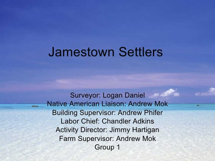 Jamestown Settlers Surveyor: Logan Daniel Native American Liaison: Andrew Mok Building Supervisor: Andrew Phifer Labor Chi...