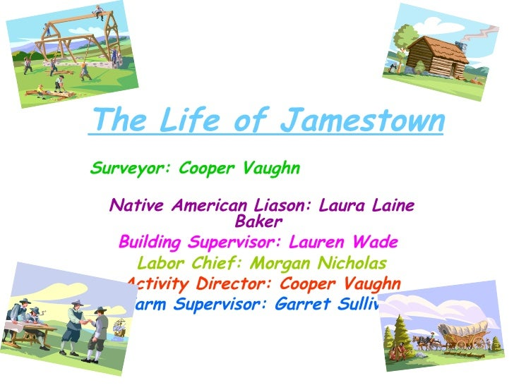 The Life of Jamestown Surveyor: Cooper Vaughn   Native American Liason: Laura Laine Baker  Building Supervisor: Lauren Wad...