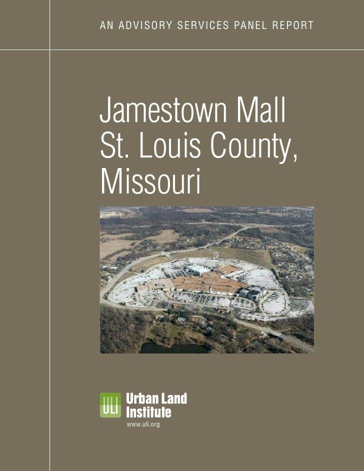 AN AD VI SORY S E R V IC E S PA N E L R E P O RT     Jamestown Mall St. Louis County, Missouri           www.uli.org