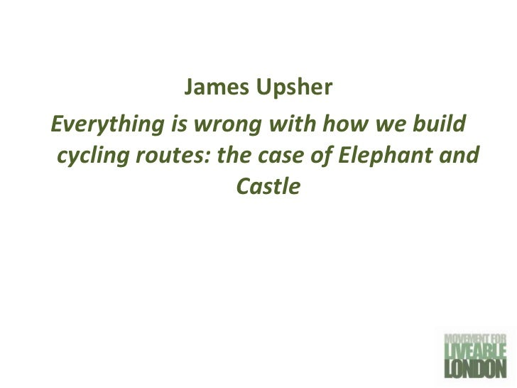 James UpsherEverything is wrong with how we buildcycling routes: the case of Elephant and                  Castle