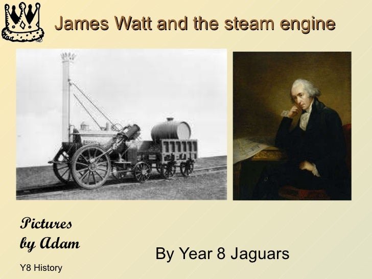 James Watt and the steam engine By Year 8 Jaguars Pictures by Adam