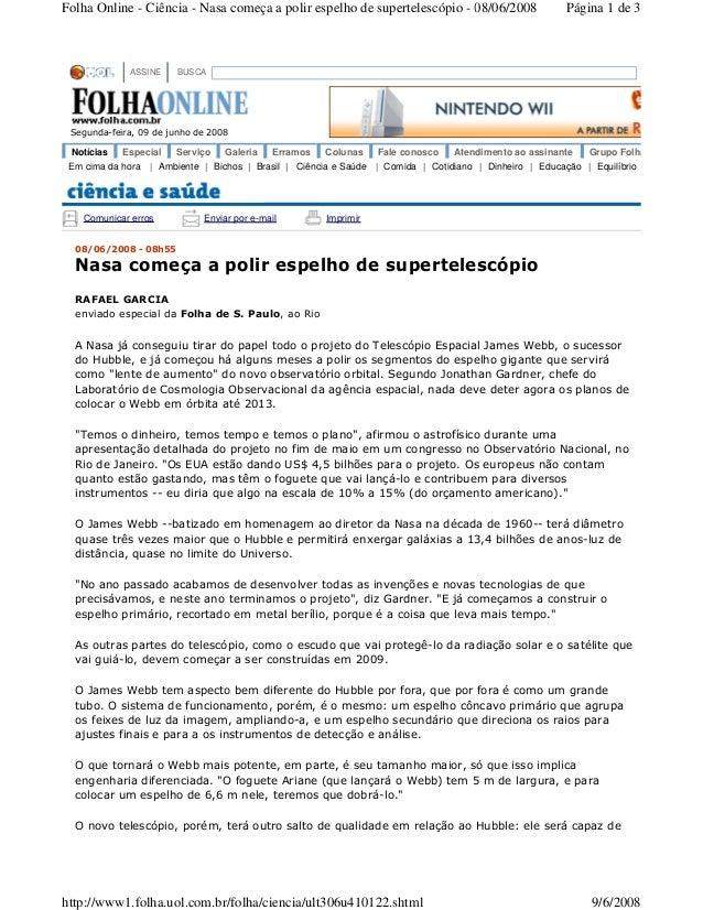 Folha Online - Ciência - Nasa começa a polir espelho de supertelescópio - 08/06/2008  ASSINE  Notícias  Especial  Página 1...