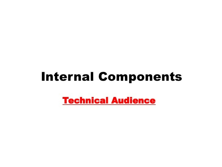 Internal Components  Technical Audience
