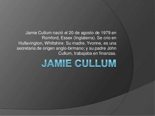 Jamie Cullum nació el 20 de agosto de 1979 en Romford, Essex (Inglaterra). Se crio en Hullavington, Whiltshire. Su madre, ...
