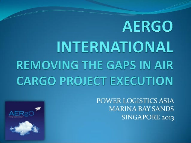 """PowerLogistics Asia 2013- Project Air Cargo - Removing The Gaps In Project Execution"""" - Jamie Kennedy, Aergo International"""