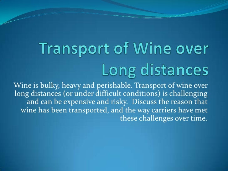 Transport of Wine over Long distances<br />Wine is bulky, heavy and perishable. Transport of wine over long distances (or ...