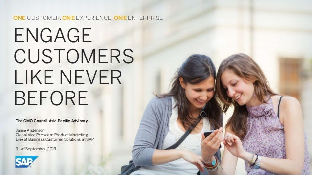 ENGAGE CUSTOMERS LIKE NEVER BEFORE The CMO Council Asia Pacific Advisory Jamie Anderson Global Vice President Product Mark...