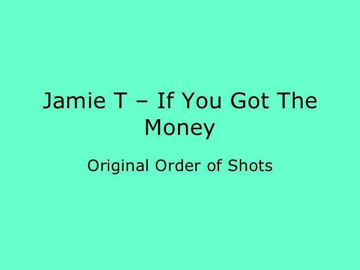 Jamie T – If You Got The Money Original Order of Shots