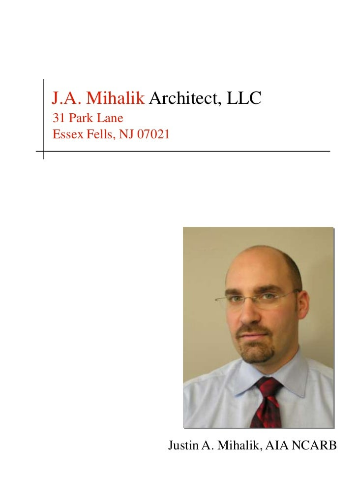 J.A. Mihalik Architect, LLC31 Park LaneEssex Fells, NJ 07021                    Justin A. Mihalik, AIA NCARB
