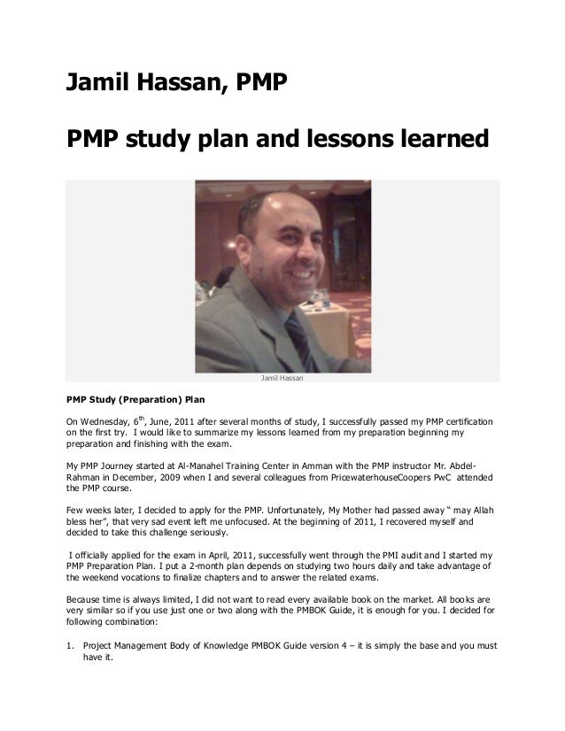 Jamil Hassan, PMP PMP study plan and lessons learned  Jamil Hassan  PMP Study (Preparation) Plan On Wednesday, 6th, June, ...