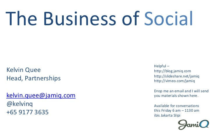 The Business of Social                        Helpful –Kelvin Quee             http://blog.jamiq.com                      ...