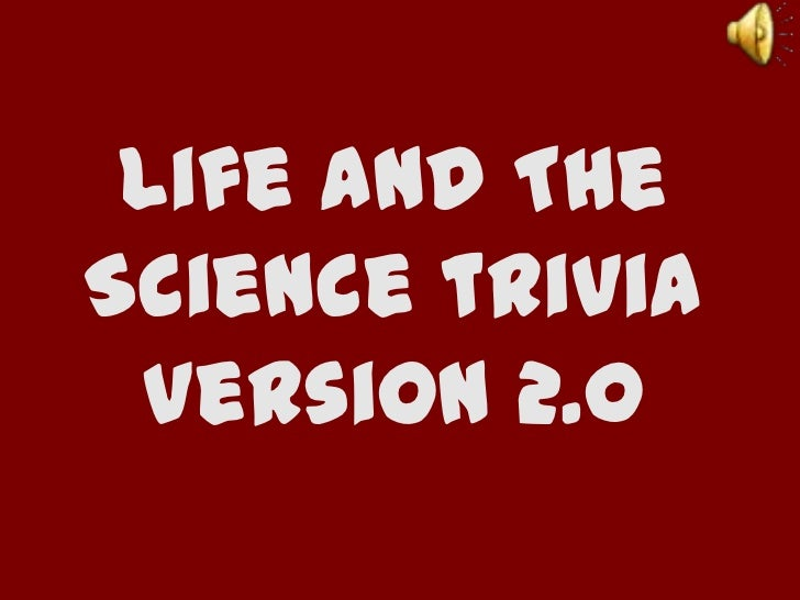 Life And The  Science trivia Version 2.0<br />