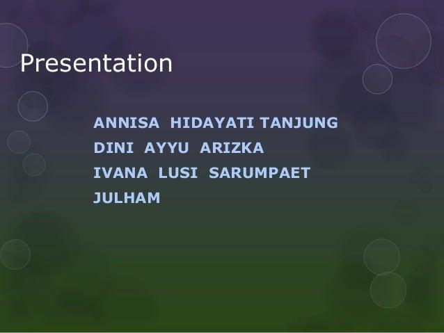 Presentation ANNISA HIDAYATI TANJUNG DINI AYYU ARIZKA IVANA LUSI SARUMPAET JULHAM