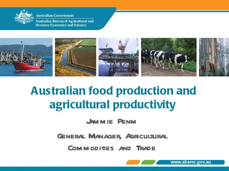 Australian food production and agricultural productivity  Jammie Penm General Manager, Agricultural Commodities and Trade