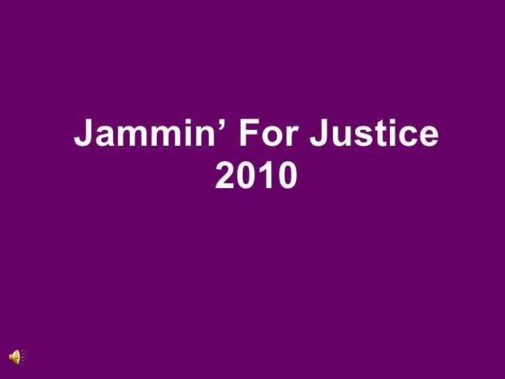 Jammin' For Justice Ppt