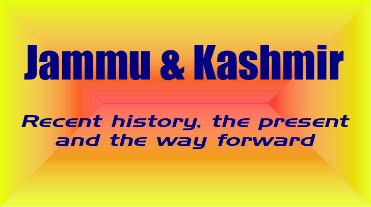 Jammu & KashmirRecent history, the present  and the way forward