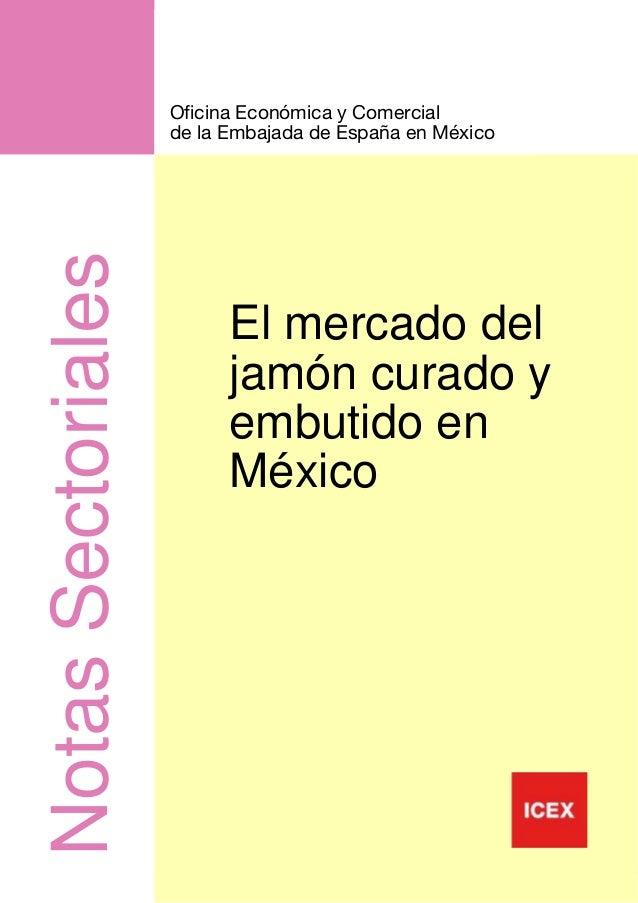 1 NotasSectoriales El mercado del jamón curado y embutido en México Oficina Económica y Comercial de la Embajada de España...