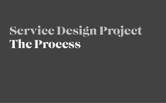Service Design ProjectThe Process