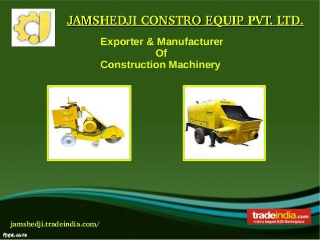 JAMSHEDJICONSTROEQUIPPVT.LTD.JAMSHEDJICONSTROEQUIPPVT.LTD.jamshedji.tradeindia.com/Exporter & ManufacturerOfConstr...
