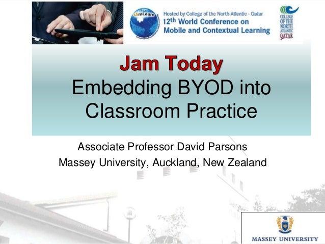 Embedding BYOD into Classroom Practice Associate Professor David Parsons Massey University, Auckland, New Zealand