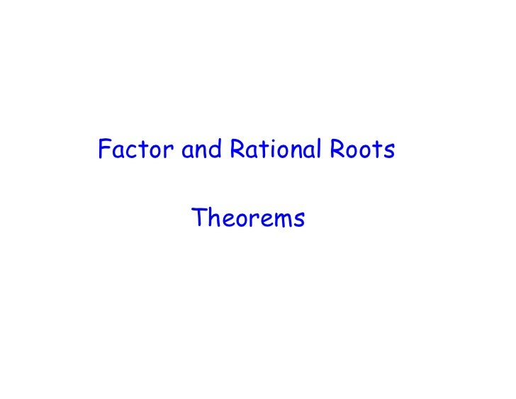 Factor and Rational Roots         Theorems